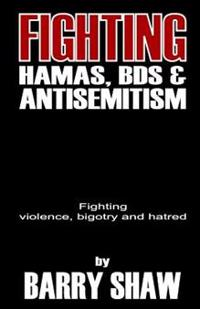 Fighting Hamas, Bds and Anti-Semitism: Fighting Violence, Bigotry and Hate