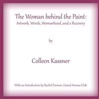 The Woman Behind the Paint: Artwork, Words, Womanhood and a Recovery