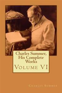 Charles Summer, His Complete Works: Volume 6