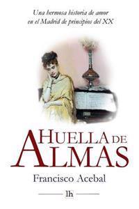 Huella de Almas. Una Hermosa Historia de Amor En El Madrid de Principios del XX