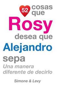 52 Cosas Que Rosy Desea Que Alejandro Sepa: Una Manera Diferente de Decirlo