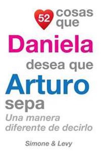 52 Cosas Que Daniela Desea Que Arturo Sepa: Una Manera Diferente de Decirlo