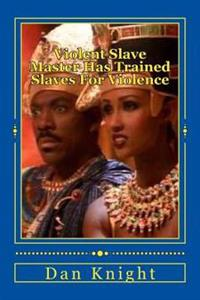 Violent Slave Master Has Trained Slaves for Violence: Stolen from Your Home in Africa Enslaved Americans