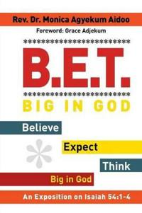 B.E.T. Big in God - Believe Expect Think Big in God