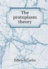 The Protoplasm Theory