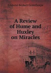 A Review of Hume and Huxley on Miracles