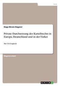 Private Durchsetzung Des Kartellrechts in Europa, Deutschland Und in Der Turkei