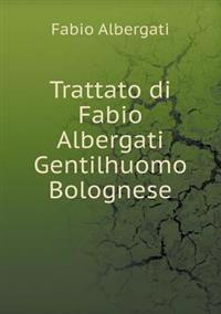 Trattato Di Fabio Albergati Gentilhuomo Bolognese
