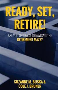 Ready, Set, Retire!: Are You on Track to Navigate the Retirement Maze?