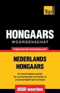 Thematische Woordenschat Nederlands-Hongaars - 9000 Woorden