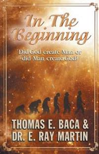 In the Beginning: Did God Create Man or Did Man Create God?