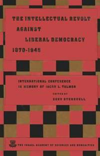 The Intellectual Revolt Against Liberal Democracy, 1875-1945: International Colloquium in Memory of Jacob L. Talmon