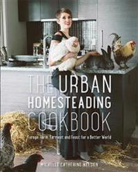 The Urban Homesteading Cookbook