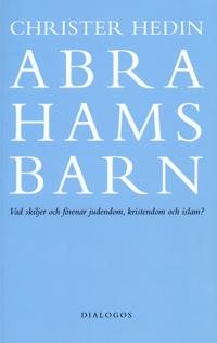 Abrahams barn  : vad skiljer och förenar judendom, kristendom och islam?