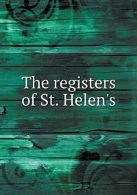 The Registers of St. Helen's