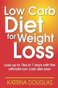 Low Carb Diet for Weight Loss: Lose Up to 7lbs in 7 Days with the Ultimate Low Carb Diet Plan