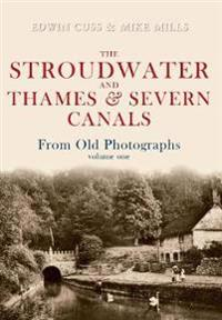 The Stroudwater and Thames and Severn Canals from Old Photographs Volume 1