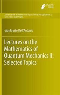 Lectures on the Mathematics of Quantum Mechanics