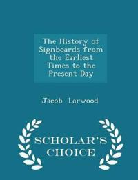 The History of Signboards from the Earliest Times to the Present Day - Scholar's Choice Edition