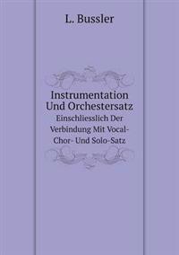 Instrumentation Und Orchestersatz Einschliesslich Der Verbindung Mit Vocal- Chor- Und Solo-Satz