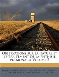 Observations sur la nature et le traitement de la phthisie pulmonaire Volume 2