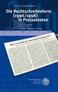 Die Rechtschreibreform (1996/1998) in Pressetexten: Eine Kritische Analyse Der Agentur-Orthographie Und Ihrer Umsetzung in Der Frankfurter Allgemeinen