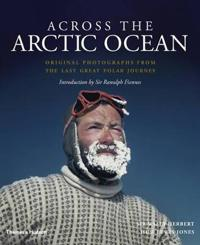 Across the Arctic Ocean: Original Photographs from the Last Great Polar Journey