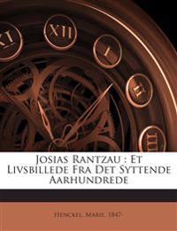 Josias Rantzau : Et Livsbillede Fra Det Syttende Aarhundrede