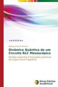 Dinamica Quantica de Um Circuito Rlc Mesoscopico