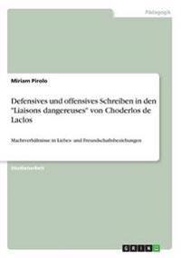 Defensives Und Offensives Schreiben in Den -Liaisons Dangereuses- Von Choderlos de Laclos