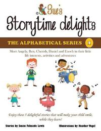 Sue's Storytime Delights: Meet Angela, Ben, Cherish, Daniel and Enoch in Their Little Life. Interest, Activities and Adventure.