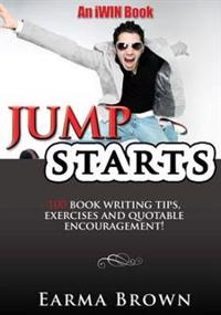Jumpstarts: 100 Book Writing Tips, Exercises and Quotable Encouragement: 100 Book Writing Tips, Exercises and Quotable Encourageme