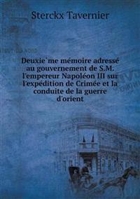 Deuxie Me Me Moire Adresse Au Gouvernement de S.M. L'Empereur Napole on III Sur L'Expe Dition de Crime E Et La Conduite de La Guerre D'Orient