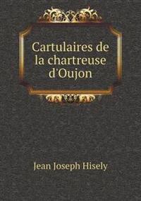 Cartulaires de La Chartreuse D'Oujon