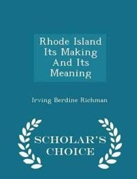 Rhode Island Its Making and Its Meaning - Scholar's Choice Edition