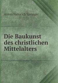 Die Baukunst Des Christlichen Mittelalters