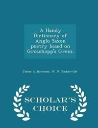 A Handy Dictionary of Anglo-Saxon Poetry Based on Groschopp's Grein; - Scholar's Choice Edition