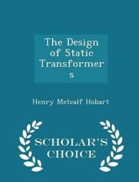 The Design of Static Transformers - Scholar's Choice Edition