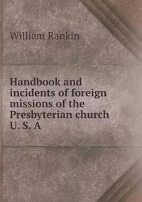 Handbook and Incidents of Foreign Missions of the Presbyterian Church U. S. a