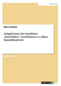 "Anlageformen Der Assetklasse ""Immobilien."" Geschlossene vs. Offene Immobilienfonds"