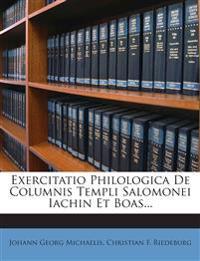 Exercitatio Philologica De Columnis Templi Salomonei Iachin Et Boas...