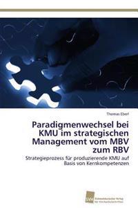 Paradigmenwechsel Bei Kmu Im Strategischen Management Vom Mbv Zum Rbv