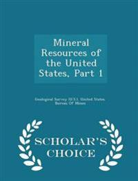 Mineral Resources of the United States, Part 1 - Scholar's Choice Edition