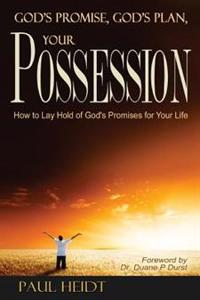 God's Promise, God's Plan Your Possession: How to Lay Hold of God's Promises for Your Life