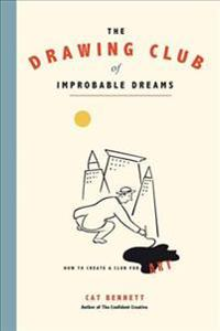 The Drawing Club of Improbable Dreams: How to Create a Club for Art