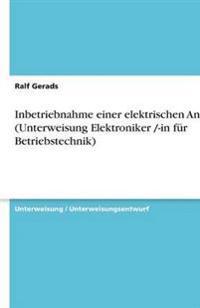 Inbetriebnahme einer elektrischen Anlage (Unterweisung Elektroniker /-in für Betriebstechnik)