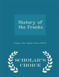 History of the Franks - Scholar's Choice Edition
