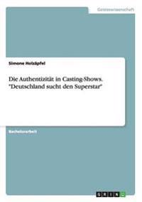 "Die Authentizitat in Casting-Shows. ""Deutschland Sucht Den Superstar"""