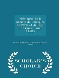 Memoires de La Societe de L'Histoire de Paris Et de L'Ile-de-France, Tome XXXIV - Scholar's Choice Edition