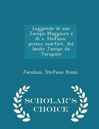 Leggende Di San Jacopo Maggiore E Di S. Stefano, Primo Martire, del Beato Jacopo Da Varagine - Scholar's Choice Edition